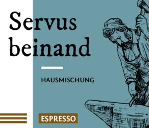Servus beinand Espresso Kaffee Bohnen